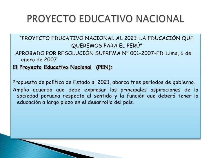 """""""PROYECTO EDUCATIVO NACIONAL AL 2021: LA EDUCACIÓN QUE<br />QUEREMOS PARA EL PERÚ""""<br />APROBADO POR RESOLUCIÓN SUPREMA N°..."""