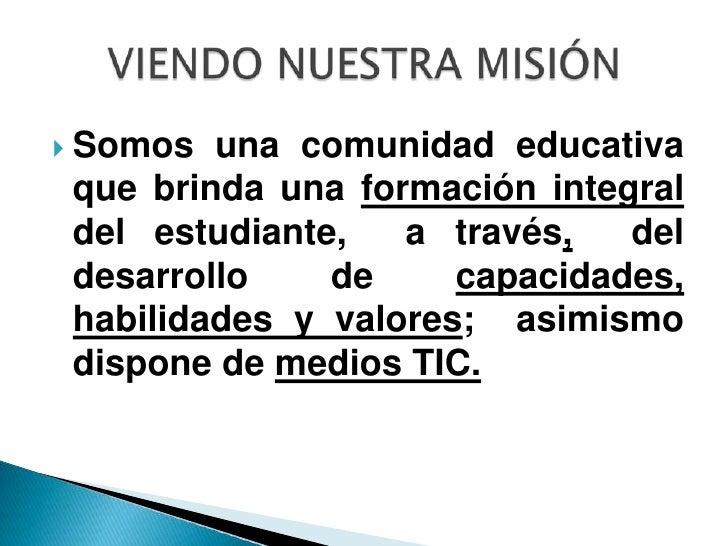 La Misión es definición de la ESCUELA en el momento presente. Es la razón de ser como organización.  Es la imagen actual q...