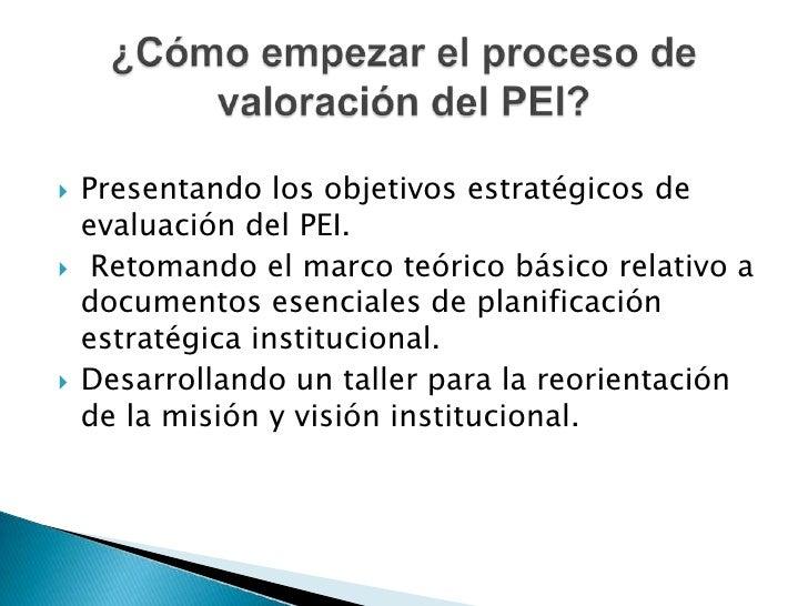Presentando los objetivos estratégicos de evaluación del PEI. <br /> Retomando el marco teórico básico relativo a document...