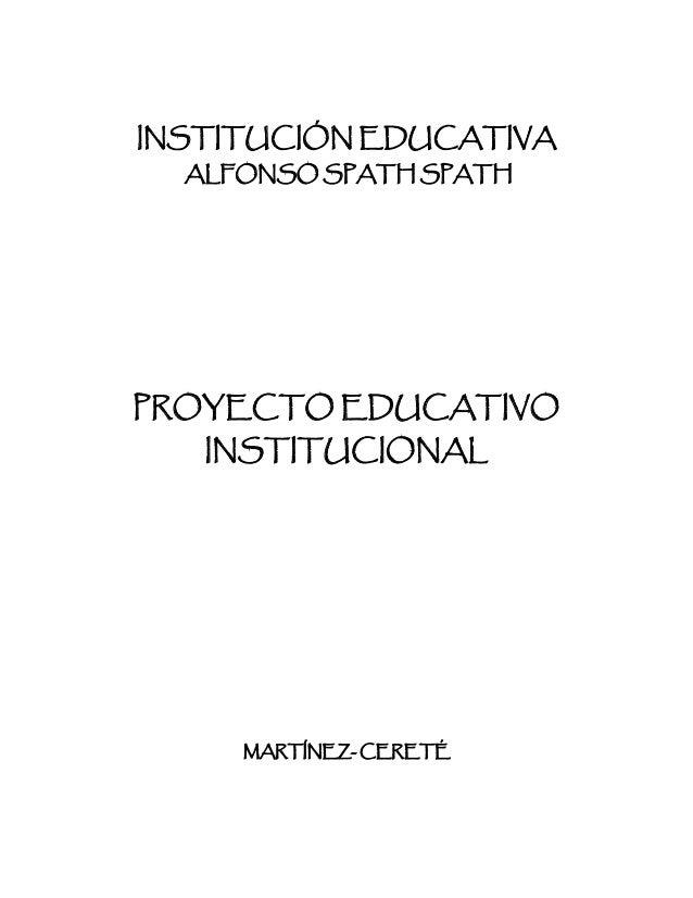 INSTITUCIÓN EDUCATIVA  ALFONSO SPATH SPATHPROYECTO EDUCATIVO   INSTITUCIONAL     MARTÍNEZ- CERETÉ