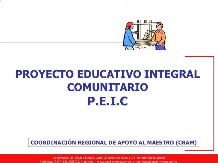 PROYECTO EDUCATIVO INTEGRAL COMUNITARIO P.E.I.C COORDINACIÓN REGIONAL DE APOYO AL MAESTRO (CRAM)