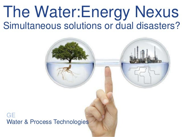 The Water:Energy NexusSimultaneous solutions or dual disasters?GEWater & Process Technologies