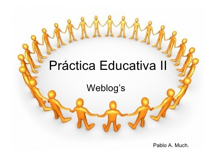 Práctica Educativa II Weblog's Pablo A. Much.