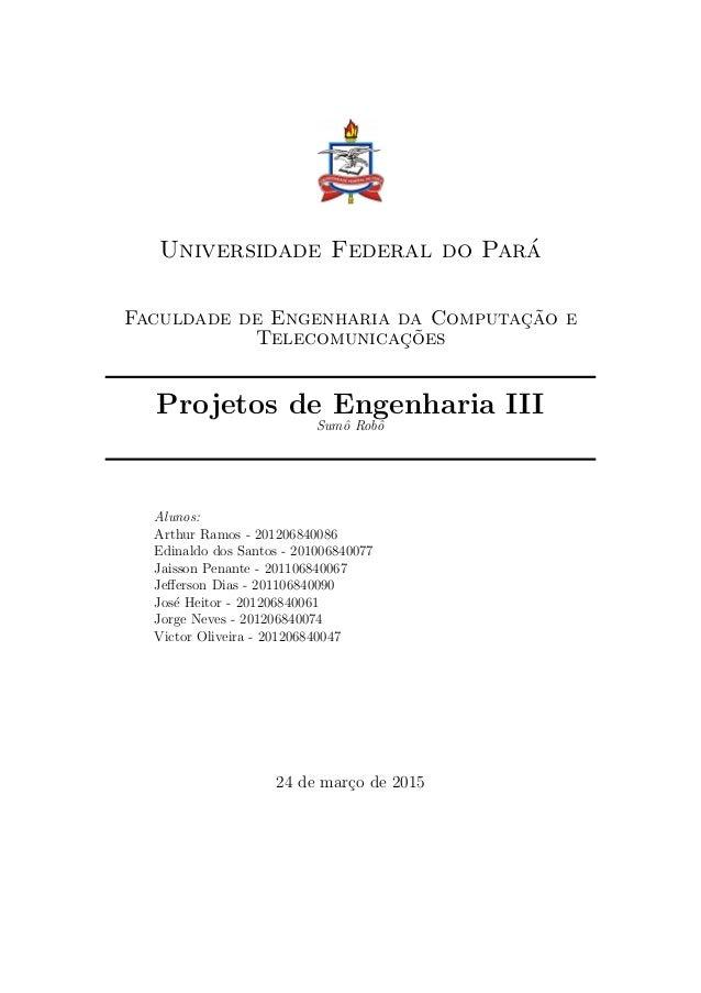 Universidade Federal do Par´a Faculdade de Engenharia da Computac¸˜ao e Telecomunicac¸˜oes Projetos de Engenharia III Sumˆ...