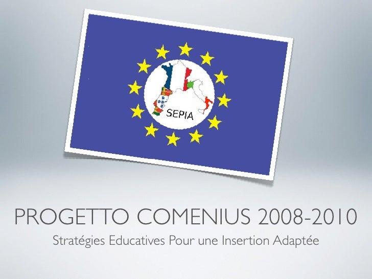 PROGETTO COMENIUS 2008-2010    Stratégies Educatives Pour une Insertion Adaptée