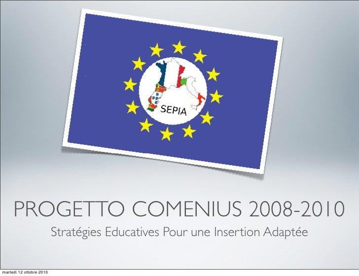 PROGETTO COMENIUS 2008-2010                           Stratégies Educatives Pour une Insertion Adaptée  martedì 12 ottobre...