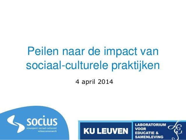 Peilen naar de impact van sociaal-culturele praktijken 4 april 2014