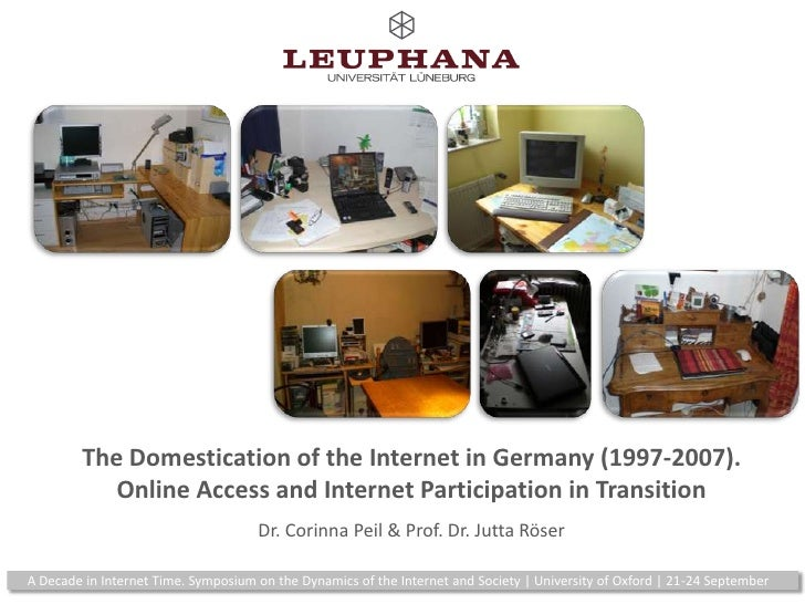 The Domestication of the Internet in Germany (1997-2007).Online Access and Internet Participation in TransitionDr. Corinna...