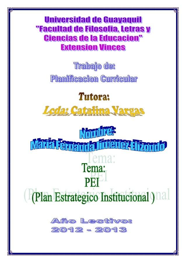 P. E. I.       (Proyecto Educativo Institucional)Es un instrumento curricular que define y caracteriza la personalidad del...