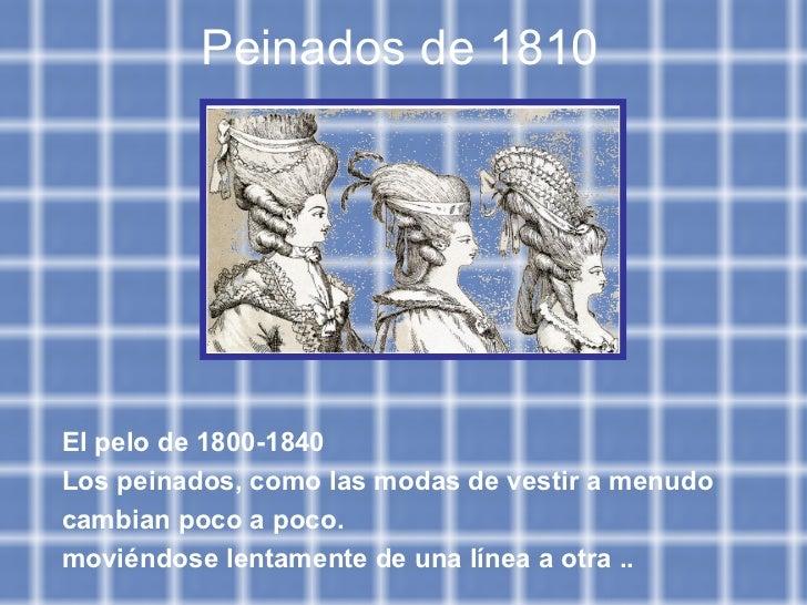 Peinados de 1810   El pelo de 1800-1840  Los peinados, como las modas de vestir a menudo  cambian poco a poco. moviéndose ...