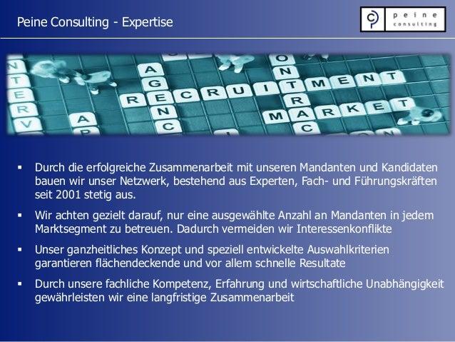 Peine Consulting - Expertise  Durch die erfolgreiche Zusammenarbeit mit unseren Mandanten und Kandidaten bauen wir unser ...