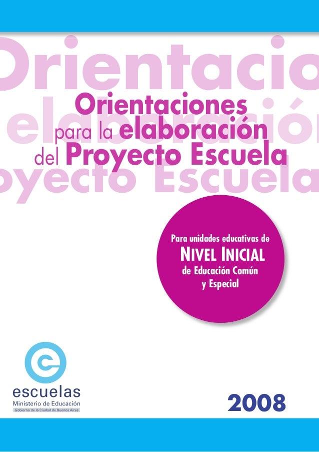 Orientaciones para la elaboracióndel Proyecto    Escuela           Para unidades educativas de             NIVEL INICIAL  ...