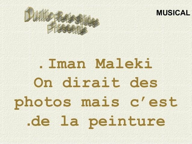 Iman Maleki. On dirait des photos mais c'est de la peinture. MUSICAL