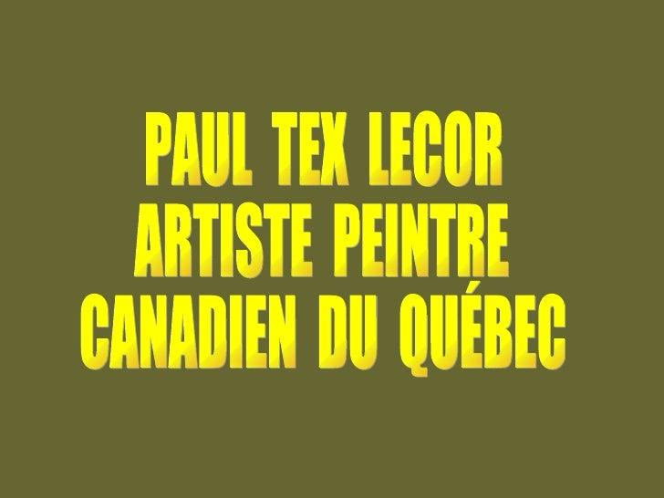 PAUL  TEX  LECOR ARTISTE  PEINTRE CANADIEN  DU  QUÉBEC