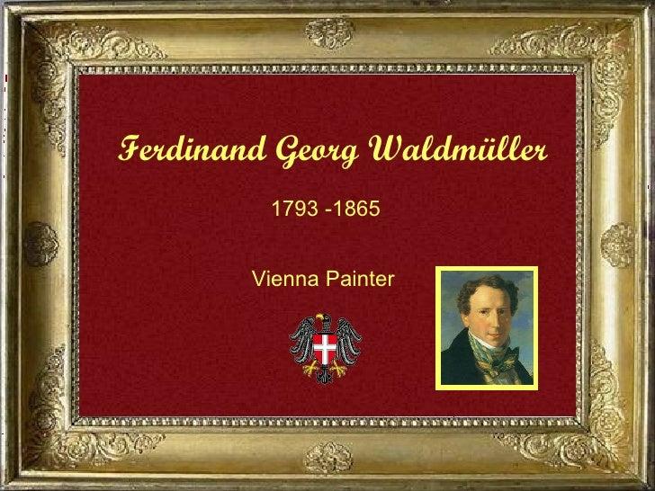 Ferdinand Georg Waldmüller 1793 -1865 Vienna Painter