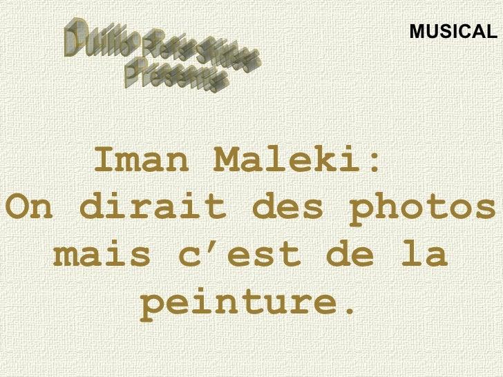 Iman Maleki:  On dirait des photos mais c'est de la peinture. Duilio Reis Slides Presents MUSICAL