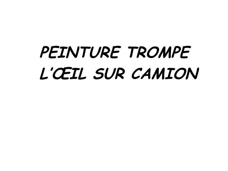 <ul><li>PEINTURE TROMPE L'ŒIL SUR CAMION </li></ul>