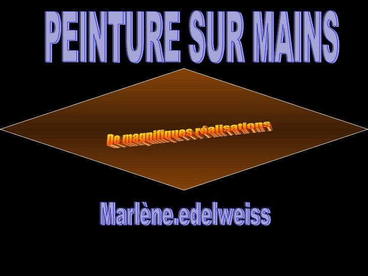 PEINTURE SUR MAINS De magnifiques réalisations Marlène.edelweiss