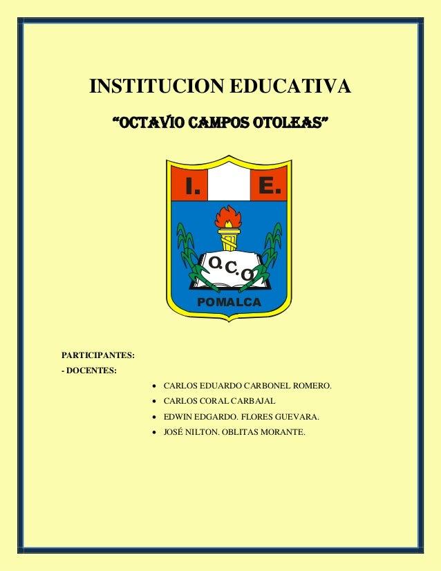 """INSTITUCION EDUCATIVA """"OCTAVIO CAMPOS OTOLEAS"""" PARTICIPANTES: - DOCENTES:  CARLOS EDUARDO CARBONEL ROMERO.  CARLOS CORAL..."""