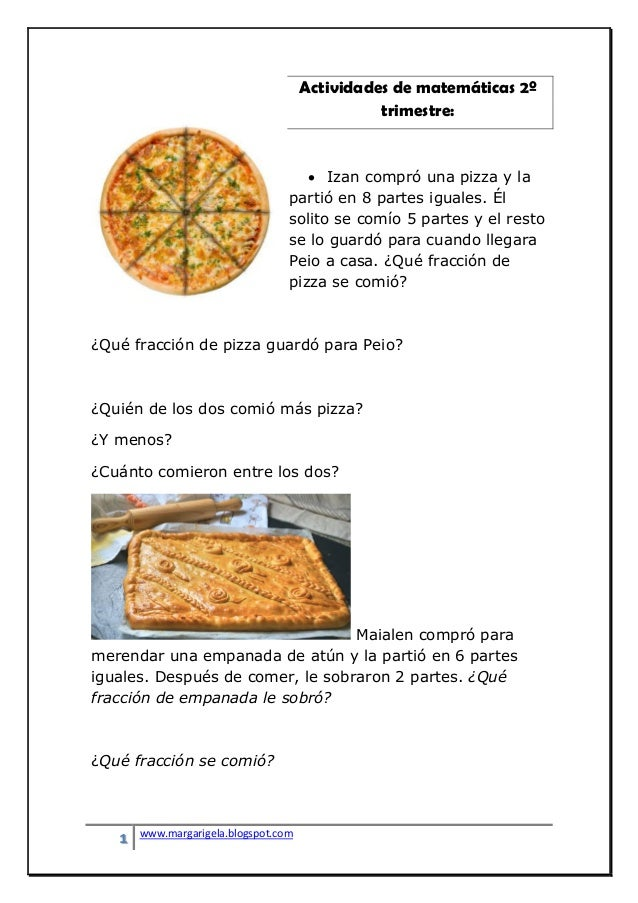 1 www.margarigela.blogspot.com Actividades de matemáticas 2º trimestre:  Izan compró una pizza y la partió en 8 partes ig...