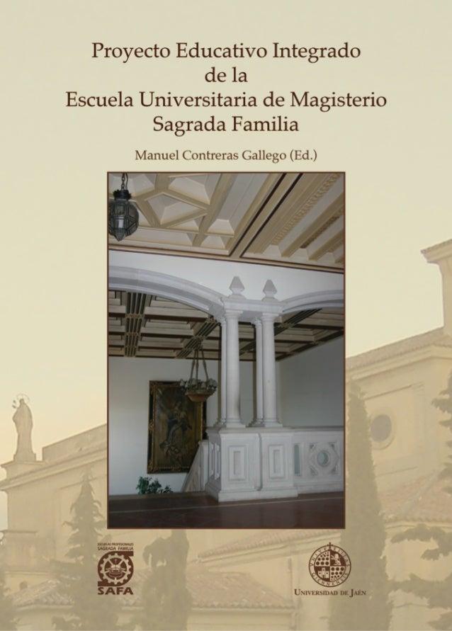 3 PROYECTO EDUCATIVO INTEGRADO DE LA ESCUELA UNIVERSITARIA DE MAGISTERIO SAGRADA FAMILIA Proyecto Educativo Integrado de l...