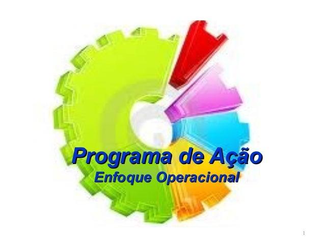 1 Programa de AçãoPrograma de Ação Enfoque OperacionalEnfoque Operacional