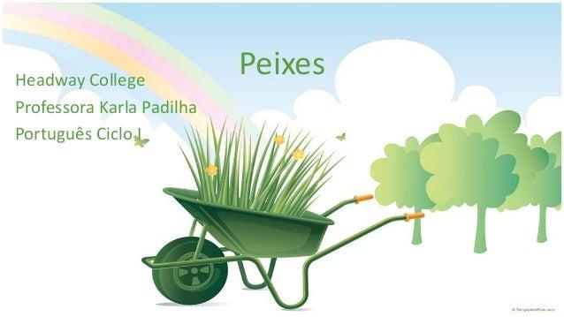 PeixesHeadway College Professora Karla Padilha Português Ciclo I