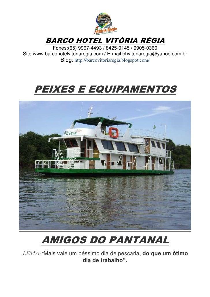 BARCO HOTEL VITÓRIA RÉGIA             Fones:(65) 9967-4493 / 8425-0145 / 9905-0360 Site:www.barcohotelvitoriaregia.com / E...