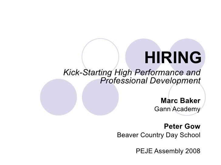 HIRING Kick-Starting High Performance and Professional Development Marc Baker Gann Academy Peter Gow Beaver Country Day Sc...