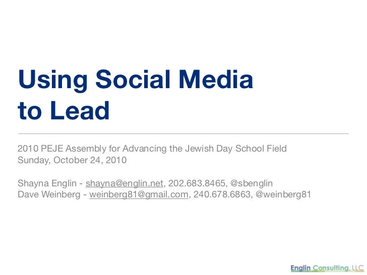 Using Social Mediato Lead2010 PEJE Assembly for Advancing the Jewish Day School FieldSunday, October 24, 2010Shayna Englin...