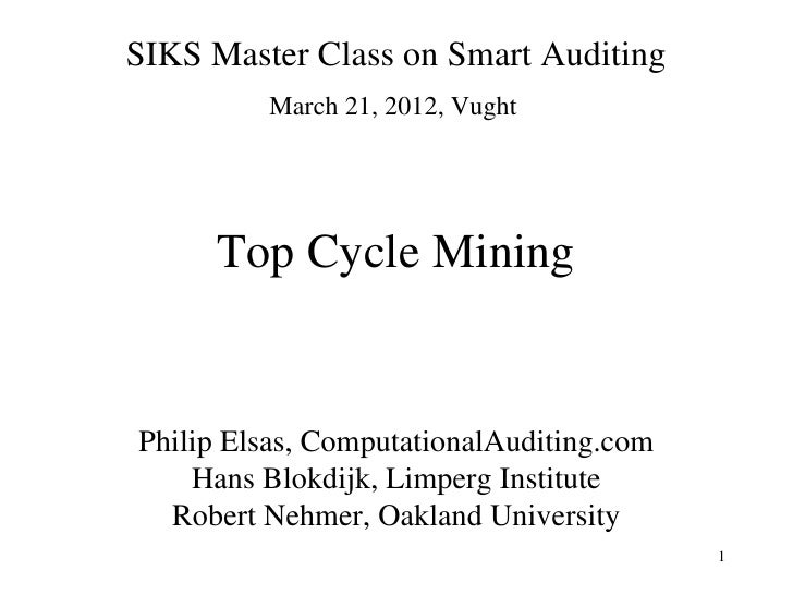 SIKS Master Class on Smart Auditing         March 21, 2012, Vught     Top Cycle MiningPhilip Elsas, ComputationalAuditing....
