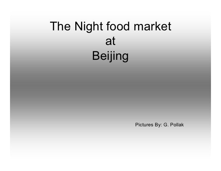TheNightfoodmarket           at        Beijing                    PicturesBy:G.Pollak