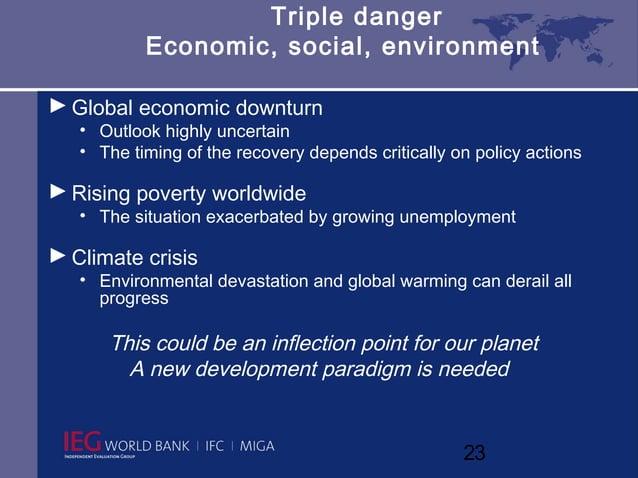 Triple danger           Economic, social, environment► Global economic downturn   • Outlook highly uncertain   • The timin...