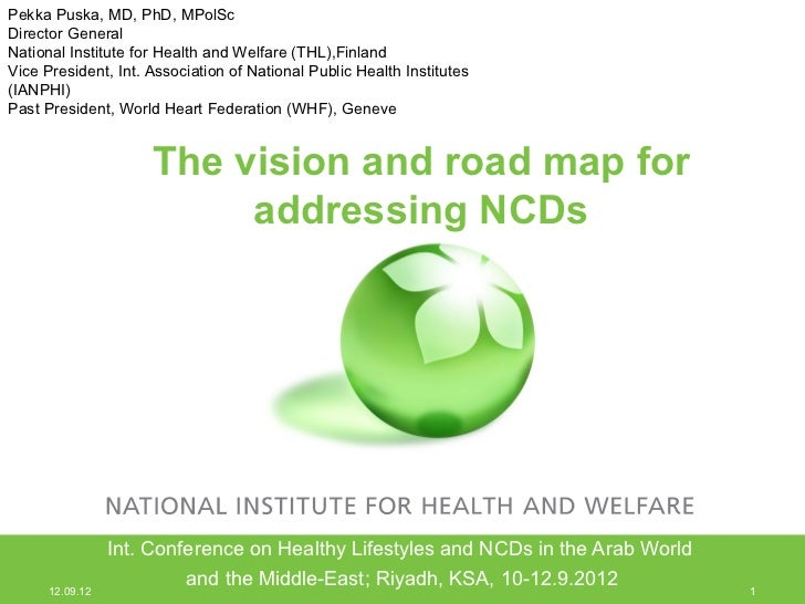 Pekka Puska, MD, PhD, MPolScDirector GeneralNational Institute for Health and Welfare (THL),FinlandVice President, Int. As...