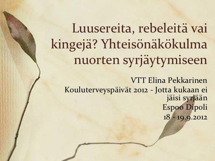 Luusereita, rebeleitä vaikingejä? Yhteisönäkökulma    nuorten syrjäytymiseen                    VTT Elina Pekkarinen  Koul...