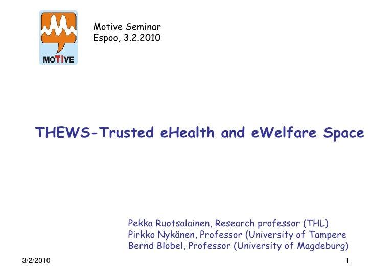 Motive Seminar            Espoo, 3.2.2010        THEWS-Trusted eHealth and eWelfare Space                       Pekka Ruot...