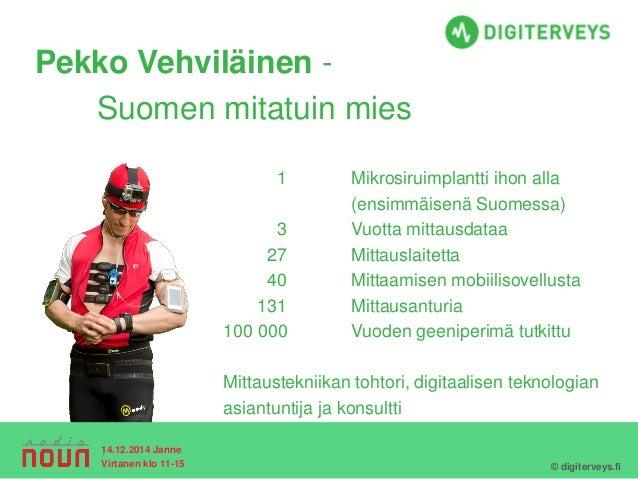 1Mikrosiruimplantti ihon alla (ensimmäisenä Suomessa)  3Vuotta mittausdataa  27Mittauslaitetta  40Mittaamisen mobiilisovel...