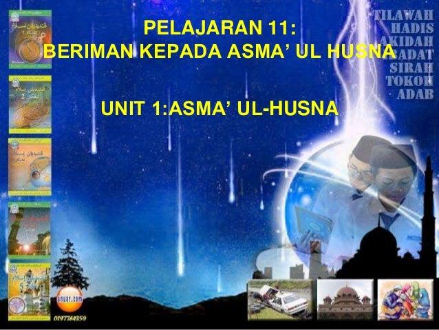 PELAJARAN 11: BERIMAN KEPADA ASMA' UL HUSNA UNIT 1:ASMA' UL-HUSNA