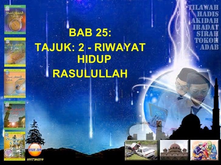 BAB 25:TAJUK: 2 - RIWAYAT       HIDUP  RASULULLAH