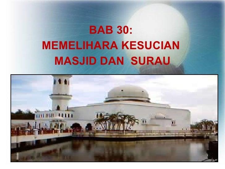 <ul><li>BAB 30:  </li></ul><ul><li>MEMELIHARA KESUCIAN  </li></ul><ul><li>MASJID DAN  SURAU </li></ul>