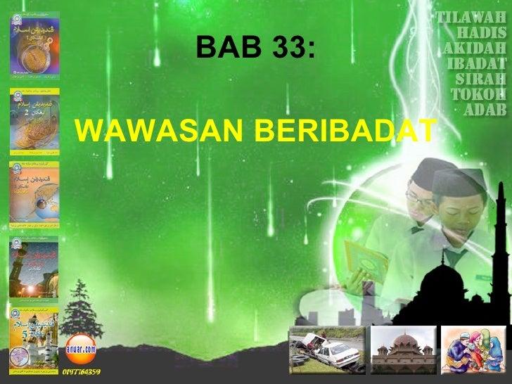 BAB 33: <ul><li>WAWASAN BERIBADAT </li></ul>