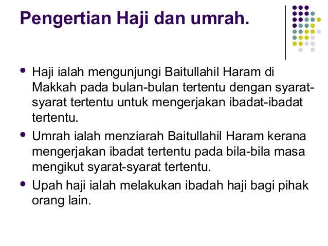 Pengertian Haji dan umrah. Haji ialah mengunjungi Baitullahil Haram di Makkah pada bulan-bulan tertentu dengan syaratsyara...