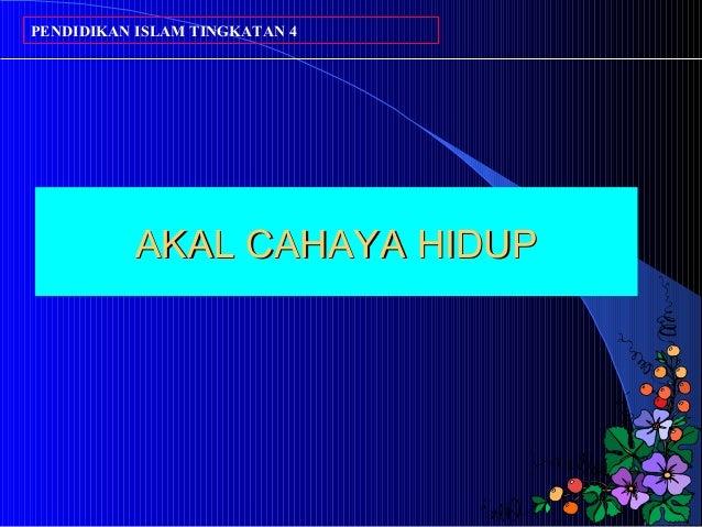 PENDIDIKAN ISLAM TINGKATAN 4  AKAL CAHAYA HIDUP