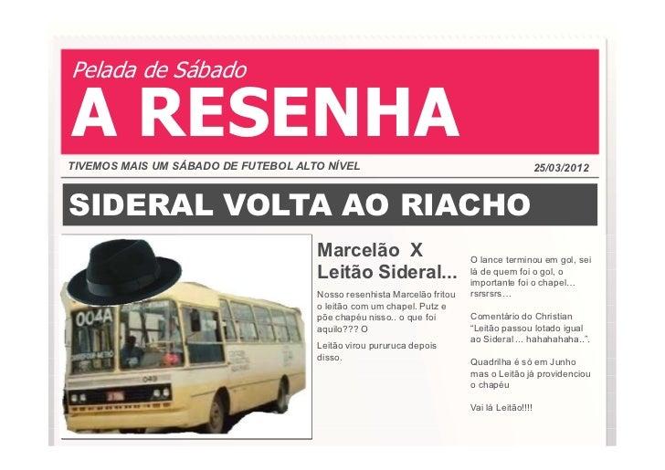 Pelada de SábadoA RESENHATIVEMOS MAIS UM SÁBADO DE FUTEBOL ALTO NÍVEL                                                25/03...