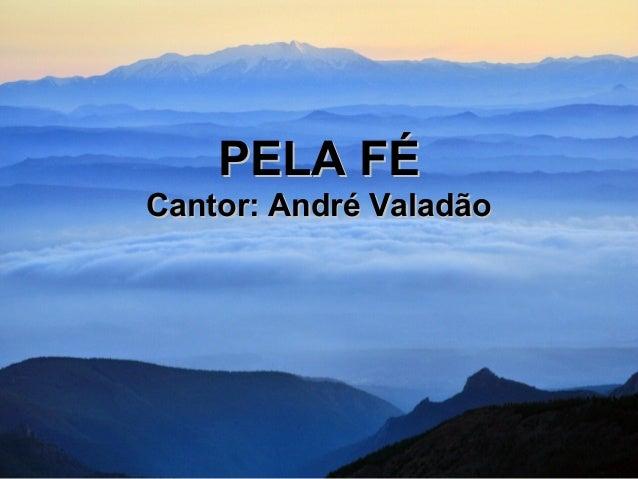 PELA FÉPELA FÉ Cantor: André ValadãoCantor: André Valadão