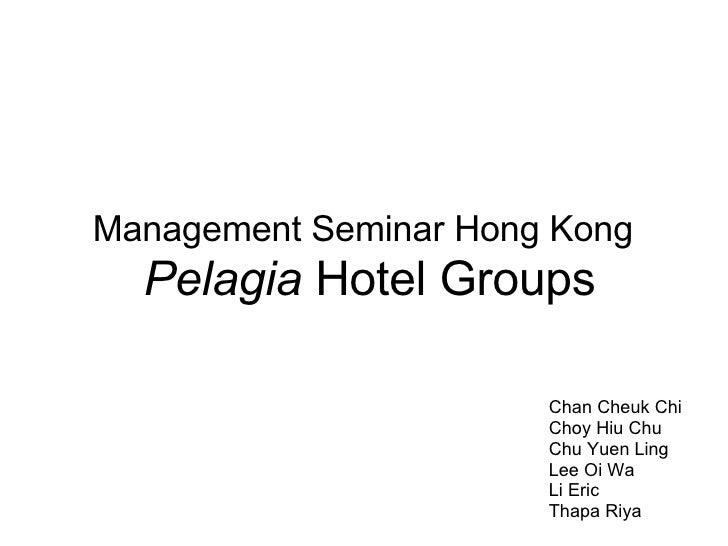 Management Seminar Hong Kong   Pelagia  Hotel Groups Chan Cheuk Chi Choy Hiu Chu Chu Yuen Ling Lee Oi Wa Li Eric Thapa Riya