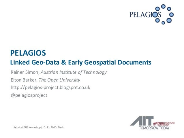 PELAGIOS Linked Geo-Data & Early Geospatial Documents Rainer Simon, Austrian Institute of Technology Elton Barker, The Ope...