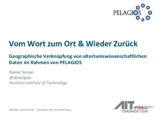 Geographische Verknüpfung von altertumswissenschaftlichen Daten im Rahmen von PELAGIOS Rainer Simon @aboutgeo Austrian Ins...