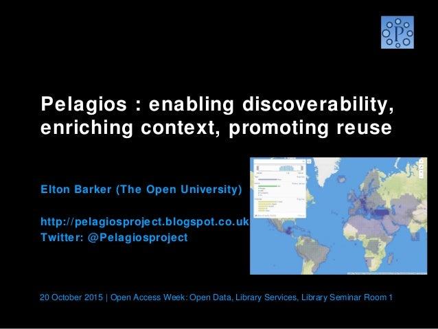 Pelagios : enabling discoverability, enriching context, promoting reuse  Elton Barker (The Open University) http://pelagi...