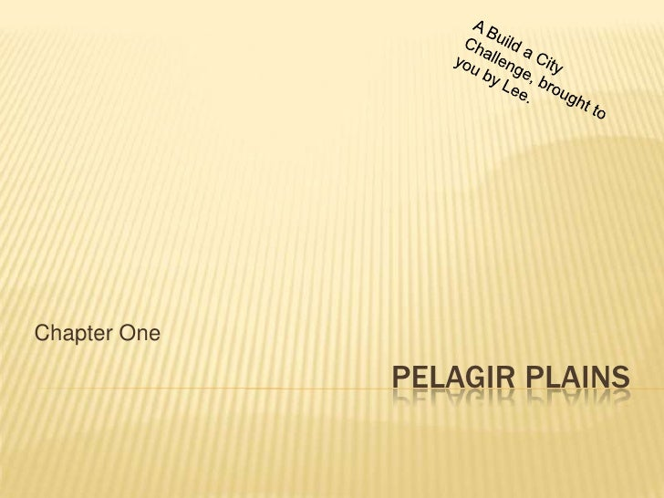 Pelagir Plains<br />Chapter One<br />A Build a City Challenge, brought to you b...